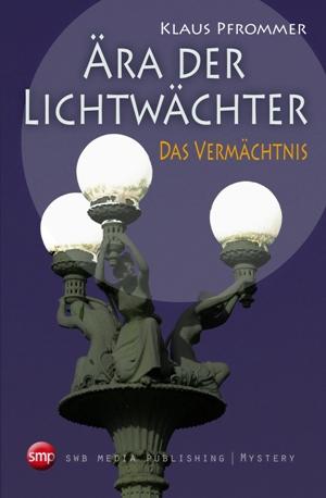 Ära der Lichtwächter - Band I Das Vermächtnis